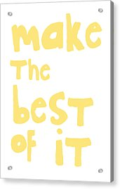 Make The Best Of It- Yellow And White Acrylic Print by Linda Woods
