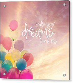Make Your Dreams Come True Acrylic Print by Sylvia Cook