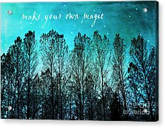 Make Your Own Magic Acrylic Print by Sylvia Cook
