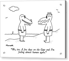 Me, Too.  A Few Days On The Cape And I'm Feeling Acrylic Print by Charles Barsotti