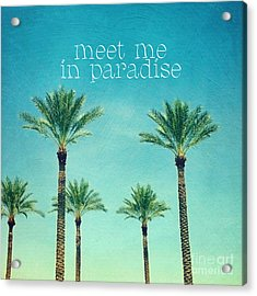 Meet Me In Paradise- Palm Trees With Typography Acrylic Print