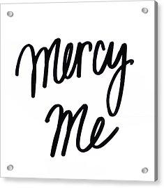 Mercy Me Acrylic Print