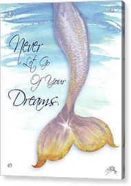 Mermaid Tail II (never Let Go Of Dreams) Acrylic Print