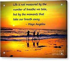 Moments That Take Our Breath Away - Maya Angelou Acrylic Print by Shelia Kempf