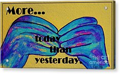 More Today Than Yesterday - American Sign Language Acrylic Print by Eloise Schneider