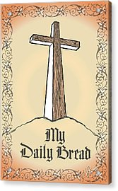 My Daily Bread Acrylic Print