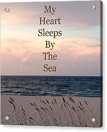 My Heart Sleeps By The Sea Acrylic Print by Maya Nagel