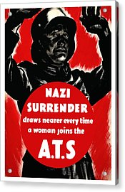Nazi Surrender Draws Nearer Every Time A Woman Joins The Ats Acrylic Print by War Is Hell Store