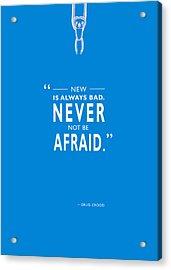 Never Not Be Afraid Acrylic Print by Mark Rogan