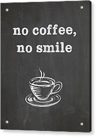 No Coffee No Smile Acrylic Print