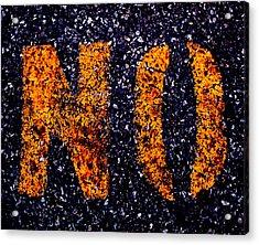 NO Acrylic Print by Lyle Crump