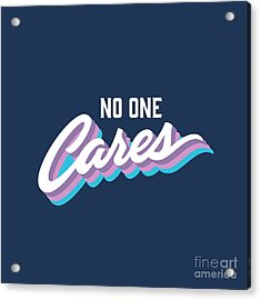 No One Cares Brush Lettered Funny Acrylic Print by Tortuga
