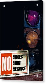 No Shoes No Shirt No Service Acrylic Print by Bill Owen