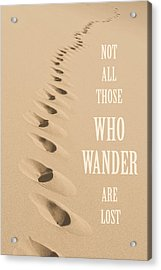 Not All Those Who Wander Are Lost Acrylic Print by Aaron Spong