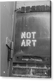 Not Art...are You Kidding Me? Acrylic Print