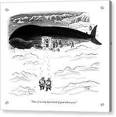 Now, If We Only Had A Bottle Of Good White Wine Acrylic Print by Robert J. Day