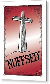 Nuffsed Acrylic Print by Jerry Ruffin