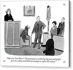 Objection, Your Honor!  The Prosecution Acrylic Print by Danny Shanahan