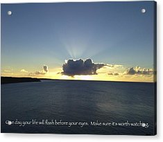 One Day Your Life Will Flash Before Your Eyes. Make Sure Its Worth Watching Acrylic Print by Jennifer Lamanca Kaufman