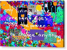 Only Living In The Present Gives You The Power To Change Anything Acrylic Print