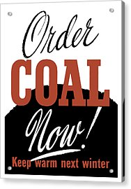 Order Coal Now - Keep Warm Next Winter Acrylic Print by War Is Hell Store