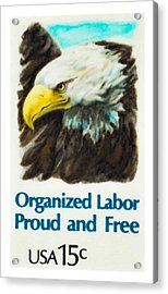 Organized Labor Proud And Free Usa15c Acrylic Print by Lanjee Chee