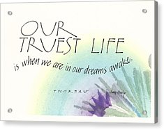 Our Truest Life Acrylic Print