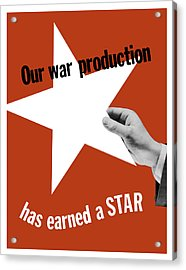Our War Production Has Earned A Star Acrylic Print by War Is Hell Store
