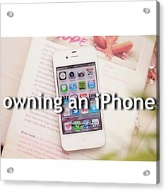 Owning An Iphone • On My Iphone Now! Acrylic Print