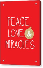 Peace Love And Miracles With Christmas Ornament Acrylic Print by Linda Woods