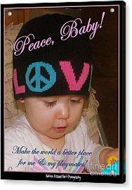 Peace N Love Baby Acrylic Print by Bobbee Rickard