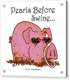 Pearls Before Swine Acrylic Print by Clif Jackson