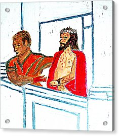 Pilate With Blood On His Hands And Jesus Behold The Man 1 Acrylic Print by Richard W Linford