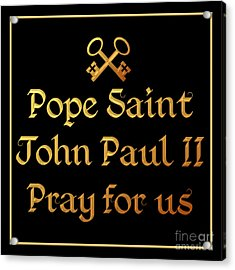 Acrylic Print featuring the digital art Pope Saint John Paul II Pray For Us by Rose Santuci-Sofranko