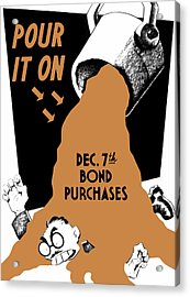 Pour It On December 7th Bond Purchases Acrylic Print by War Is Hell Store