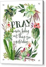 Pray More Today Acrylic Print