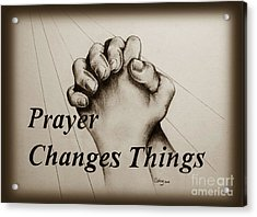 Prayer Changes Things 2 Acrylic Print