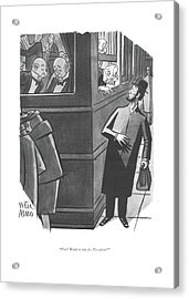 Psst? Want To Run For President? Acrylic Print by Peter Arno