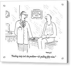 Pushing Sixty Isn't The Problem - It's Pulling Acrylic Print