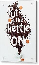 Put The Kettle On! Acrylic Print