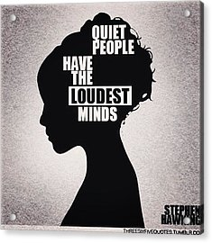 Quiet People Have The Loudest Minds 💡 Acrylic Print