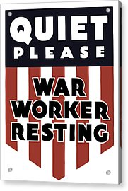 Quiet Please - War Worker Resting  Acrylic Print by War Is Hell Store