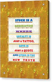 Quote Wisdom Generation Truth Love Loyality Background Designs  And Color Tones N Color Shades Avail Acrylic Print by Navin Joshi