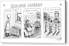 Radiator Cookery Acrylic Print by Roz Chast