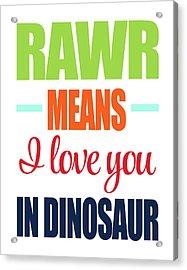 Rawr Means I Love You Acrylic Print by Tamara Robinson