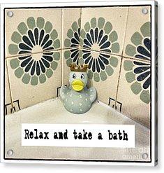 Relax And Take A Bath Acrylic Print by Angela Bruno