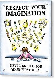 Respect Your Imagination Acrylic Print