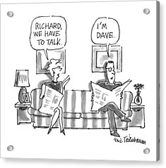 'richard, We Have To Talk.' 'i'm Dave.' Acrylic Print by Eric Teitelbaum