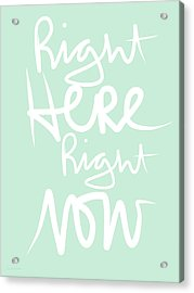 Right Here Right Now Acrylic Print
