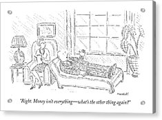 Right. Money Isn't Everything - What's The Other Acrylic Print by Robert Mankoff